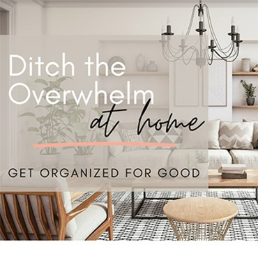 Ditch the Overwhelm at Home
